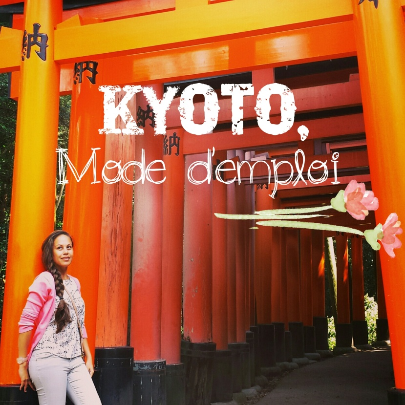 KYOTO, MODE D'EMPLOI: se déplacer, découvrir etgoûter!